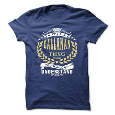 [Top tshirt name ideas] its a CALLANAN Thing You Wouldnt Understand T Shirt Hoodie Hoodies Year Name Birthday Free Ship Hoodies, Tee Shirts