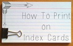 Use your printer to print on index cards! Great for writing notes if your handwriting isn't great or just for making fun cards! Get the instructions from Darla G. Denton.