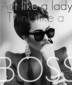 Act like a lady, think like a BOSS <3