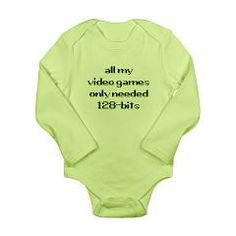 needed 128bit long sleeve body suit/onesie [says: all my video games only needed 128-bits] > $16.99US > babybitbyte (cafepress.com/babybitbyte) #babybitbyte #cafepress #nerd #geek #gamer #retro #128bit #pixel #128bits #dreamcast #ps2 #playstation2 #gamecube #xbox #retrogamer #onesie