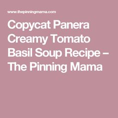 Copycat Panera Creamy Tomato Basil Soup Recipe – The Pinning Mama