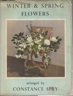Winter & spring flowers by Constance Spry