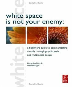 White Space is Not Your Enemy: A Beginner's Guide to Communicating Visually through Graphic, Web and Multimedia Design by Rebecca Hagen, http://www.amazon.com/dp/0240812816/ref=cm_sw_r_pi_dp_gIMDsb1MQSSBF