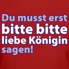 Du musst erst Königin sagen T-Shirts - Frauen Bio-T-Shirt
