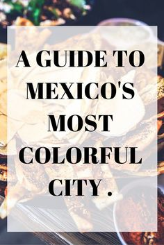 A guide to Mexico's Most Colorful city .                                                                                                                                                                                 More