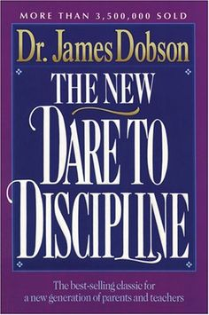 Dare to Discipline - James Dobson - The best parenting book Ever - a Christian perspective that is inspiring and that works ...