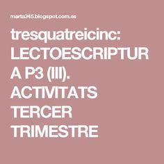 tresquatreicinc: LECTOESCRIPTURA P3 (III). ACTIVITATS TERCER TRIMESTRE Nom Nom, Homeschooling, Names, School, 3rd Trimester, Speech Language Therapy, Writing, Learning