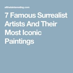 7 Famous Surrealist Artists And Their Most Iconic Paintings