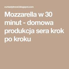 Mozzarella w 30 minut - domowa produkcja sera krok po kroku