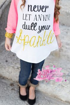 Never let anyone dull your sparkle -raglan shirt - Vinyl Shirt - Ideas of Vinyl Shirt - Never let anyone dull your sparkle -raglan shirt Monogram Shirts, Vinyl Shirts, Personalized Shirts, Raglan Shirts, T Shirts With Sayings, Shirts For Girls, Kids Shirts, Vinyl Designs, Shirt Designs