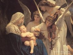 """""""Song of the Angels"""" by William Bouguereau. The Angels are Playing for Mary & Baby Jesus. So Sweet."""