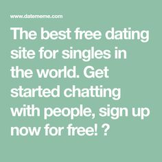 The best free dating site for singles in the world. Get started chatting  with people