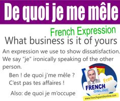 French expression: de quoi j'me mêle ? (de quoi j'm'occupe) http://www.frenchspanishonline.com
