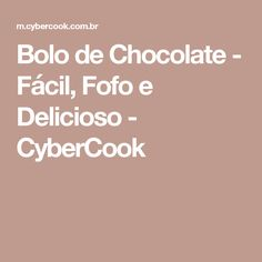 Bolo de Chocolate - Fácil, Fofo e Delicioso - CyberCook
