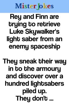 They sneak their way in to the armoury and discover over a hundred lightsabers piled up. They don't have much time as the guards could catch them any minute, and they have no idea which saber is the one they're looking for. Quickly, Rey grabbed one saber, tossed it away, another one, then... #LMFAO Good Jokes To Tell, Rey And Finn, Long Jokes, How Did It Go, Luke Skywalker, What Happens When You, Marry You, First Girl, Lightsaber