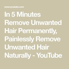 In 5 Minutes Remove Unwanted Hair Permanently, Painlessly  Remove Unwanted Hair Naturally - YouTube