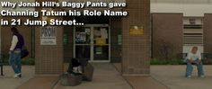Jonah Hill's Baggy Pants gave Channing Tatum his Role Name in 21 Jump Street