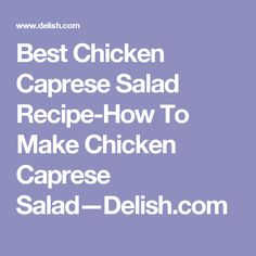 Best Chicken Caprese Salad Recipe-How To Make Chicken Caprese Salad—Delish.com