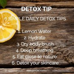 6 Simple Daily Detox Tips... Simple and easy things you can add into your day to assist your body's detoxification process!   www.hungryforchange.tv