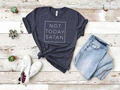 fbdfeaf81 Not Today Satan / Christian T-shirt / Dark Colors