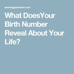 What DoesYour Birth Number Reveal About Your Life? Numerology Numbers, Your Life, Horoscope, Birth, Being A Mom, Horoscopes