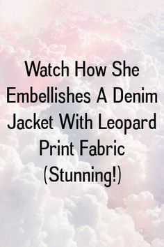 Watch How She Embellishes A Denim Jacket With Leopard Print Fabric (Stunning!) by diysense.