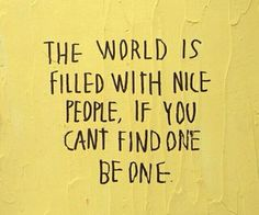 The words is filled with nice people, if you cant find one be one Motivacional Quotes, Words Quotes, Great Quotes, Quotes To Live By, Inspirational Quotes, Nice People Quotes, Photo Quotes, Nice Person Quotes, Shallow People Quotes