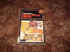 Chilton's Guide to Small Engine Repair by Chilton Book Company and Chilton's..