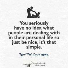 this can go both ways.  Just because you are going through something you too can be nice.  It's that simple