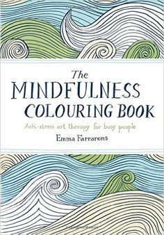 Amazon.com: The Mindfulness Colouring Book: Anti-Stress Art Therapy for Busy People (9780752265629): Emma Farrarons: Books