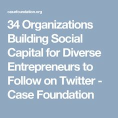 34 Organizations Building Social Capital for Diverse Entrepreneurs to Follow on Twitter - Case Foundation Grant Money, Social Capital, Government Spending, Social Entrepreneurship, Organizations, Innovation, Foundation, Twitter, News