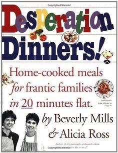 Still a favorite, after many years. Desperation Dinners by Beverly Mills. $10.22. Save 27% Off!. http://yourdailydream.org/showme/dpcdt/0c7d6t1u1a0l4t8g1qXh.html. Author: Beverly Mills. Publisher: Workman Publishing Company (January 10, 1997). Publication Date: January 10, 1997