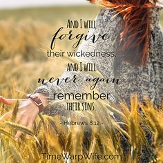 And I will forgive their wickedness, and I will never again remember their sins. -Hebrews 8:12