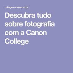 Descubra tudo sobre fotografia com a Canon College