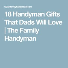 18 Handyman Gifts That Dads Will Love | The Family Handyman