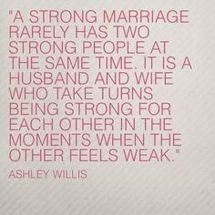 """""""A strong marriage rarely has two people strong at the same time. It is a husband and wife who take turns being strong for each other in the moments when the other feels weak."""" -Ashley Willis <a class=""""pintag searchlink"""" data-query=""""%23quote"""" data-type=""""hashtag"""" href=""""/search/?q=%23quote&rs=hashtag"""" rel=""""nofollow"""" title=""""#quote search Pinterest"""">#quote</a>"""