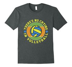 There's No Crying In Volleyball T-Shirt, only $19.99
