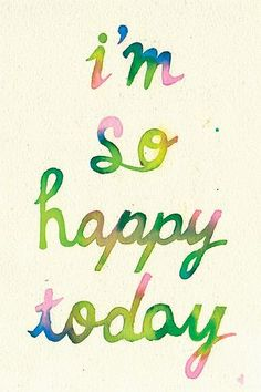 Quotes about Happiness : I'm So Happy Today via Tumblr