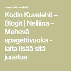 Kodin Kuvalehti – Blogit | Nelliina – Mehevä spagettivuoka - laita lisää sitä juustoa