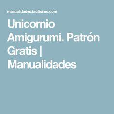 Unicornio Amigurumi. Patrón Gratis | Manualidades