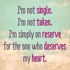 48 Being Single Quotes and Sayings: I'm not single. I'm not taken. I'm simple on reserve for the one who deserves my heart. If you are not happy being single, … Inspiring Quotes, Great Quotes, Quotes To Live By, Funny Quotes, Quotes Quotes, Mr Right Quotes, Denial Quotes, Honor Quotes, Peace Quotes