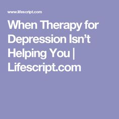 When Therapy for Depression Isn't Helping You | Lifescript.com