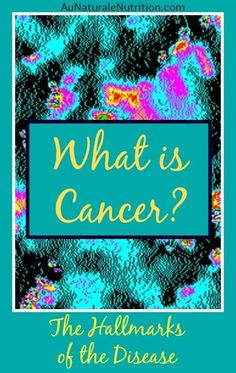 What exactly is Cancer?  The hallmarks of the disease. How common is cancer?  An article by Jenny at www.AuNaturaleNutrition.com