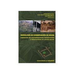 Hidrología de conservación de aguas : captación de precipitaciónes horizontales y escorrentías en zonas secas joaquin navarro hevia