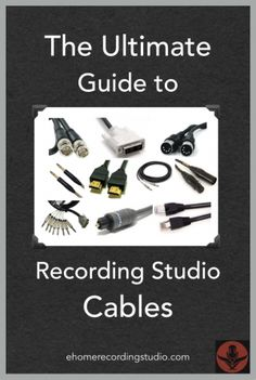 The Ultimate Guide to Recording Studio Cables http://ehomerecordingstudio.com/audio-cables-types/
