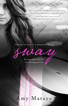Sway by Amy Matayo - Falling in love is a beautiful thing. Unless you fall for the wrong person.