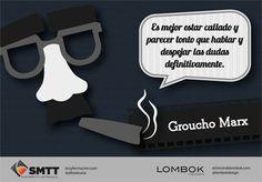 Es mejor estar callado y parecer tonto que hablar y despejar las dudas definitivamente, Groucho Marx