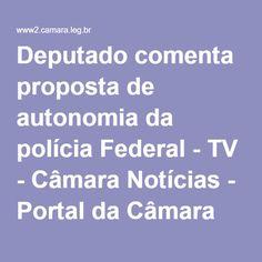 Deputado comenta proposta de autonomia da polícia Federal - TV - Câmara Notícias - Portal da Câmara dos Deputados