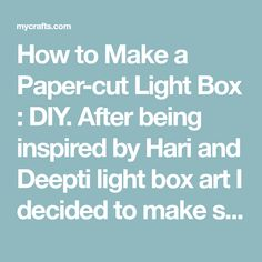 How to Make a Paper-cut Light Box : DIY. After being inspired by Hari and Deepti light box art I decided to make some cut paper light boxes and put together three tutorials, one advanced, one intermediate and one easy for you all! Affiliate links: Lights: