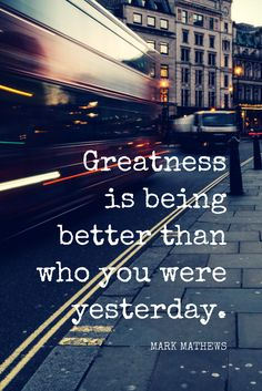 """""""Greatness is being better than who you were yesterday."""" - Pro surfer Mark Mathews on the School of Greatness podcast"""